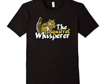 The Squirrel Whisperer T-shirt - Funny Squirrel Shirt