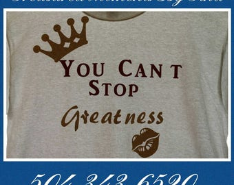 You Can't Stop Greatness Custom T-Shirts