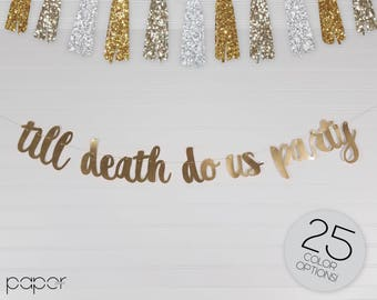 TILL DEATH do us PARTY Banner Garland Sign, Wedding Party Decorations, Engagement Party, Couples Shower, Bridal Shower, She Said Yes Decor