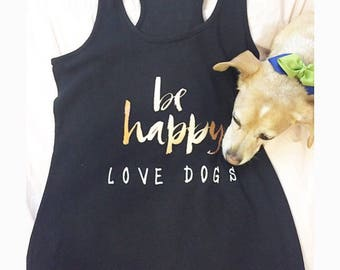 Be Happy Love Dogs