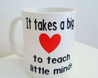 It takes a big heart to teach little minds- Teacher gift mug