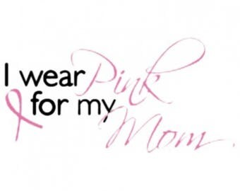 I Wear Pink for my Mom Breast Cancer Awareness Shirt New Various Sizes and Colors Available