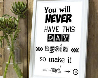 "Poster ""You will never have this day again so make it count"""