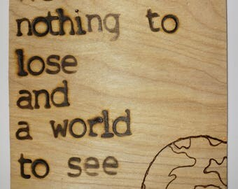 We have nothing to lose and a world to see pyrography woodburning wall hanging