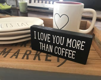 I Love You More Than Coffee Wood Sign / Coffee Bar Sign