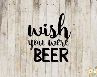 Wish You Were Beer Decal