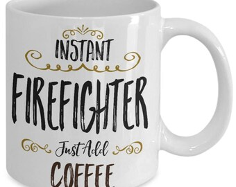 Instant Firefighter Just Add Coffee Mug, Firefighter Gift, Firefighter Mug, Funny Firefighter Gift, Gift for Firefighter,Fireman Gift - B231