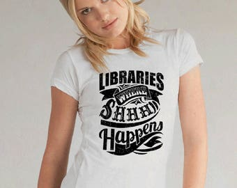Libraries Where Shhh Happens Women's T-Shirt, Funny TShirts, Funny Shirts, Funny Quote, Gift for Her, Women Shirt, Birthday Gift