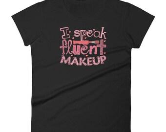 I Speak Fluent Makeup Facial Art Expert Women's short sleeve t-shirt