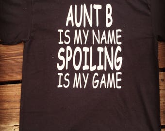 Auntie is my name Spoiling is my game tshirt.