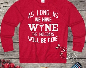 We have wine the holidays will be fine women christmas sweater, Christmas tee