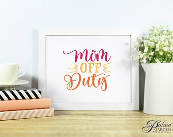 Mom Wall Art Home Print Printable Wall Decor Mom Quote Print Poster Digital Mom Print Off Duty Mom Gifts Typography Art Instant Download DIY