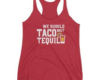 Taco Bout Tequila - Cinco De Mayo Shirt - Tacos and Tequila - Tequila Lover - Taco Tuesday - Funny Taco Shirt - Tequila Shirt - Women's Race