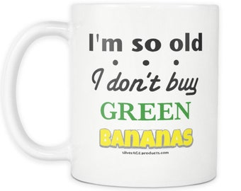 Aging Humor 60th Birthday Dad Getting Old Amusing Joke Coffee Mug Dad Jokes Mug 50th 70th Mug I'm So Old I don't Buy Green Bananas Cup
