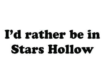 I'd rather be in Stars Hollow vinyl decal sticker Gilmore Girls Lauren Graham