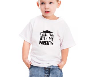 funny kids, funny child, funny tshirt, kids tshirt, childs tshirt, still with parents