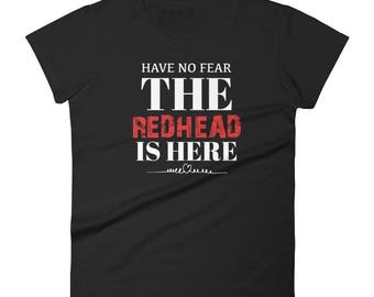 Have No Fear The Redhead Is Here Women's T-Shirt