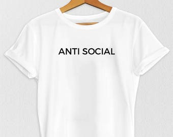 Anti-Social T-Shirt - Funny Sayings Shirt - Slogan Tshirt - Sarcasm Shirt - Funny Tshirt - Funny Gifts - Anti-Social Shirt - Protest T Shirt