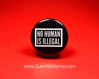 No Human is Illegal (1.25 inch Pin/Button)