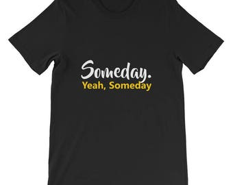 Someday Yeah, Someday Short-Sleeve Unisex T-Shirt