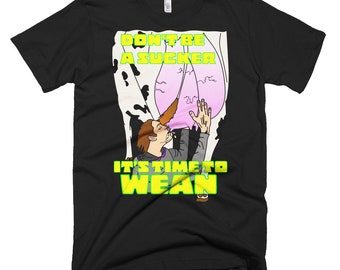 Don't Be a Sucker, It's Time to Wean: Short-Sleeve T-Shirt/ Vegan Shirt/ Funny Shirt/ Unisex