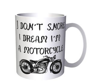 I don't Snore I Dream I'm a MotorCycle Novelty Funny 11oz Mug ii9