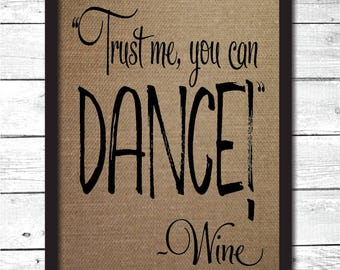 trust me you can dance, funny gifts, white elephant gifts, wine gift, wine lover, wine art, burlap print, funny wine sign, wine decoration