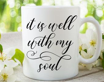 It Is Well With My Soul Coffee Mug, Inspirational Coffee Mug, Tea Mug, Coffee Mug for Mom, Coffee Mug Gift, Tea Lovers Gift