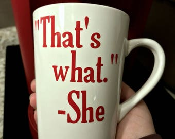 That's What She Said Coffee Mugs, Custom Coffee Mug, Funny Coffee Mugs, Cool Coffee Mugs, Personalized Coffee Mugs, Unique Coffee Mugs