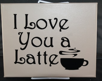 I Love You A Latte Canvas Painting With Vinyl Lettering - Wall Art - Painting - Picture - Family