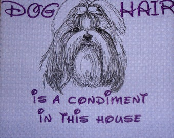 Shih Tzu - Embroidered Towel - Dog Hair is a Condiment - Tea Towel - Kitchen Towel - Dish Towel - Home Decor