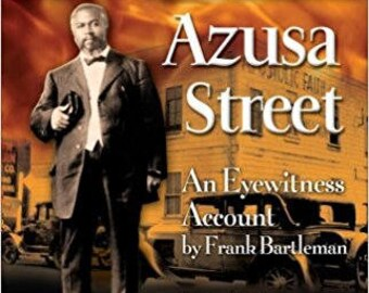 Azusa Street (A Spirit-Filled Classic): The Roots Of Modern-Day Pentecost