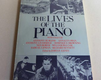 The LIVES of the PIANO Edited by James R Gaines Harper Colophon Books 1981, Illustrated History of the Piano, with Essays by Composers