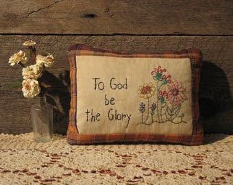 To God Be the Glory Primitive Stitchery Pillow, Primitive Decor, Farmhouse Decor, Rustic Decor