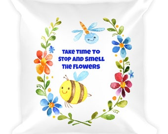 Take Time To Stop And Smell The Flowers Pillow