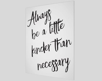 Always be a little kinder than necessary, Poster, Kindness Poster, Be Kind, Be Kind Poster, Kindness, Home Decor, Wall Hanging