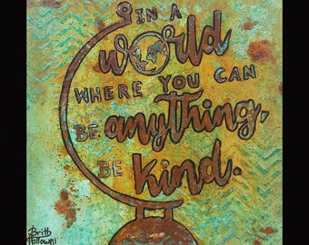 PRINT or GICLEE Reproduction -- In a World Where You Can Be Anything, Be Kind print 12x12 -- Inspriational Saying