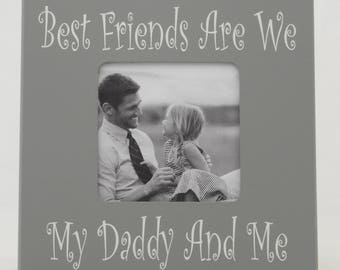 Daddy Frame, Daddy and Me Frame, Father's Day Frame Painted in Gray and Linen (off white) - Best Friends Are We My Daddy And Me