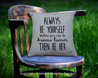 Throw Pillow - Always be yourself unless you can be Joanna Gaines home decor pillow - Fixer Upper - Farmhouse decor
