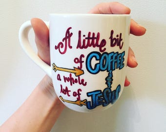Funny Coffee Mug, Coffee Cup, A Little Bit Of Coffee And A Whole Lot Of Jesus