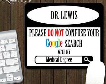 Please do not confuse your GOOGLE search with my Medical Degree, Doctor Gift, Funny Doctor Gift MOUSEPAD PHD, Medical School Graduation ASG2