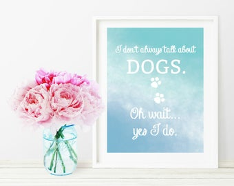 PRINTABLE WALL ART: I Don't Always Talk about Dogs - Watercolor Digital Printable