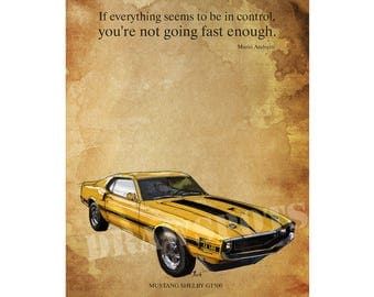 "MUSTANG GT500 Yellow and black.Senna quote ""If everything seems to be in control..."" 8.25x12 in and bigger sizes,home decor,fathers day gift"