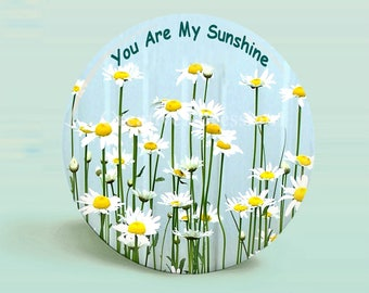 PHOTO Button Magnet - Springtime Daisies - You Are My Sunshine - 2.25 Inch Round