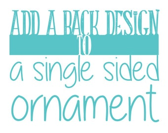 Add a back design to a single sided ornament