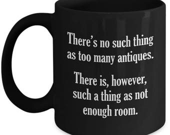 Funny Antiquer Mug - Too Many Antiques - Antiquing Coffee Mugs Collector Cup Gift