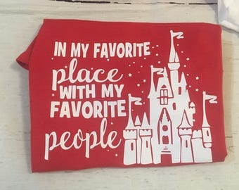 My favorite place with my favorite people shirt/disney shirt/castle shirt