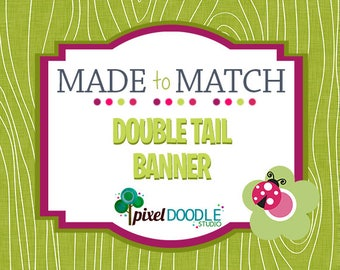 Made to Match Printable - Party Printable - Double Tail Banner