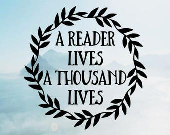 A Reader Lives A Thousand Lives Vinyl Decal <More Colors Available> <One Decal> <Decal Only> <Ships 1-3 Business Days>