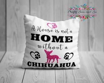 A house is not a home without a CHIHUAHUA Cushion